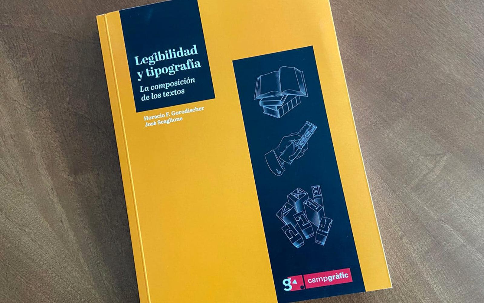 Legibility and typography: the composition of texts, Legibilidad y tipografía: la composición de los textos, is the new book by Horacio Gorodischer and José Scaglione